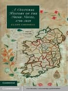 A Cultural History of the Irish Novel, 1790–1829 ebook by Professor Claire Connolly