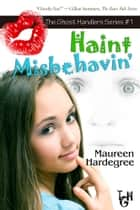 Haint Misbehavin' ebook by Maureen Hardegree