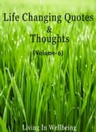 Life Changing Quotes & Thoughts (Volume-6) - Motivational & Inspirational Quotes ebook by Dr.Purushothaman Kollam