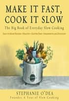 Make It Fast, Cook It Slow - The Big Book of Everyday Slow Cooking ebook by Stephanie O'Dea
