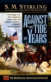 Against the Tide of Years - A Novel of the Change ebook by S. M. Stirling