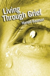 Living Through Grief ebook by Harold Bauman
