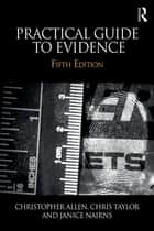 Practical Guide to Evidence ebook by Christopher Allen, Chris Taylor, Janice Nairns