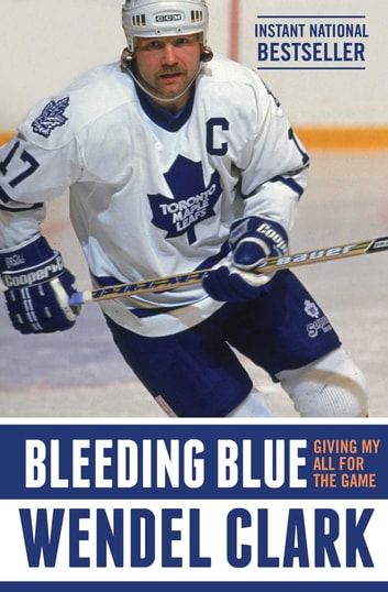Bleeding Blue - Giving My All for the Game ebook by Wendel Clark