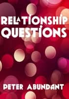 Relationship Questions ebook by Peter Abundant