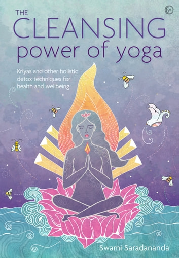 The Cleansing Power of Yoga - Kriyas and other holistic detox techniques for health and wellbeing eBook by Swami Saradananda