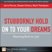 Stubbornly Hold on to Your Dreams - Meaning Built to Last ebook by Jerry Porras,Stewart Emery,Mark Thompson