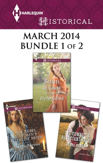 Harlequin Historical March 2014 - Bundle 1 of 2 - The Cowboy's Reluctant Bride\Secrets at Court\The Rebel Captain's Royalist Bride ebook by Debra Cowan,Blythe Gifford,Anne Herries