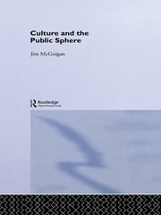 Culture and the Public Sphere ebook by Jim McGuigan,Dr Jim Mcguigan
