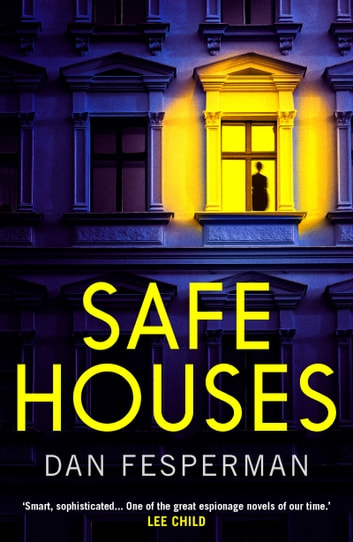 Safe Houses - 'One of the great espionage novels of our time' LEE CHILD ebook by Dan Fesperman