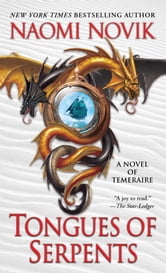 Tongues of Serpents - A Novel of Temeraire ebook by Naomi Novik