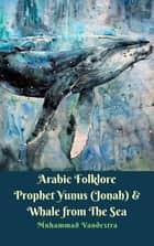 Arabic Folklore Prophet Yunus (Jonah) & Whale from The Sea eBook by Muhammad Vandestra