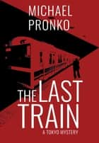 The Last Train ebook by Michael Pronko