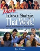 More Inclusion Strategies That Work! ebook by Toby J. Karten