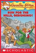Geronimo Stilton #47: Run for the Hills, Geronimo! ebook by Geronimo Stilton