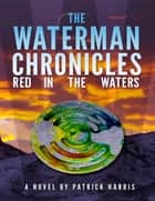 The Waterman Chronicles 3: Red In the Waters ebook by Patrick Harris