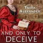 And Only to Deceive Hörbuch by Tasha Alexander, Kate Reading