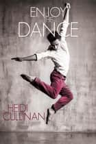 Enjoy the Dance - Dancing, #2 ebook by Heidi Cullinan