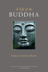 A Life of the Buddha ebook by Sherab Chodzin Kohn
