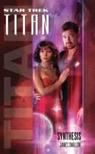 Star Trek: Titan #6: Synthesis ebook by James Swallow