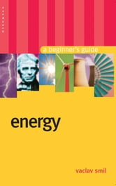 Energy - A Beginner's Guide ebook by Vaclav Smil