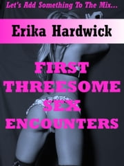 First Threesome Sex Encounters (Five Group Sex Explicit Erotica Stories) ebook by Erika Hardwick