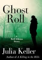 Ghost Roll - A Bell Elkins Story ebook by Julia Keller