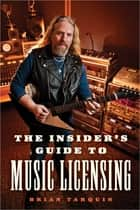The Insider's Guide to Music Licensing ebook by Brian Tarquin