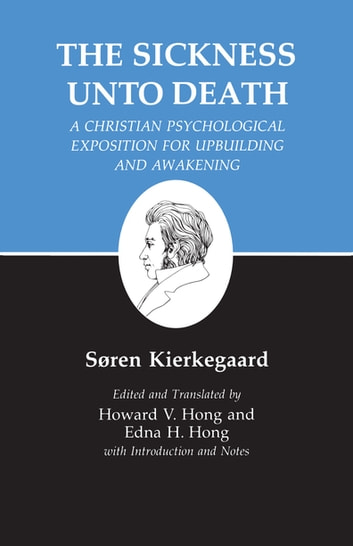 Kierkegaard's Writings, XIX: Sickness Unto Death: A Christian Psychological Exposition for Upbuilding and Awakening - Sickness Unto Death: A Christian Psychological Exposition for Upbuilding and Awakening ebook by Søren Kierkegaard,Edna H. Hong,Howard V. Hong