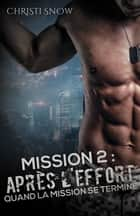 Mission 2 : Après l'effort - Quand la mission se termine Tome 2 ebook by Rose Seget, Valérie Dubar, Christi Snow,...