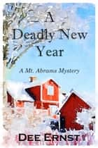 A Deadly New Year - A Mt. Abrams Mystery ebook by Dee Ernst