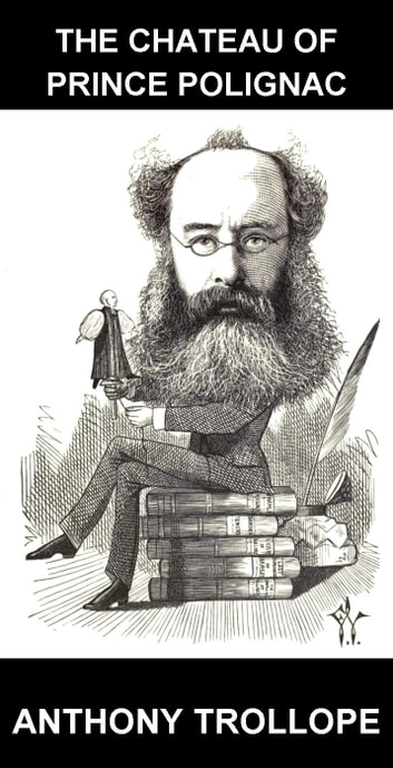 The Chateau of Prince Polignac [avec Glossaire en Français] ebook by Anthony Trollope,Eternity Ebooks