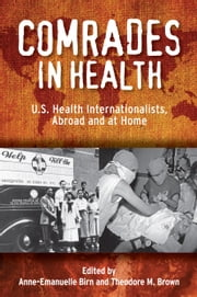 Comrades in Health - U.S. Health Internationalists, Abroad and at Home ebook by Professor Anne-Emanuelle Birn,Professor Theodore M. Brown,Vicente Navarro,Professor Anne-Emanuelle Birn,Professor Theodore M. Brown,Professor Susan Gross Solomon,Walter J. Lear,Jane Pacht Brickman,Professor H. Jack Geiger,Professor Victor W. Sidel,Professor Ruth Sidel,Bernard Lown,Professor Howard Waitzkin,Professor Paula Braveman,Professor Stephen Gloyd,Professor James Pfeiffer,Professor Wendy Johnson,Professor Mary Travis Bassett,Michael Terry,Laura Turiano,Professor Alicia Ely Yamin,Professor Seiji Yamada,Professor Lanny Smith,Professor Jennifer Kasper,Professor Timothy Holtz,Professor Razel Remen,Brea Bondi-Boyd,Vicente Navarro