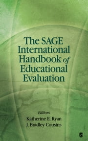 The SAGE International Handbook of Educational Evaluation ebook by Katherine E. Ryan,Dr. J. (John) Bradley Cousins