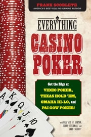 Everything Casino Poker - Get the Edge at Video Poker, Texas Hold'em, Omaha Hi-Lo, and Pai Gow Poker! ebook by Frank Scoblete