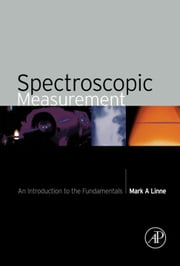 Spectroscopic Measurement: An Introduction to the Fundamentals ebook by Linne, Mark A.