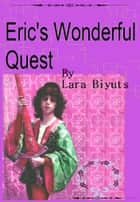 Eric's Wonderful Quest ebook by Lara Biyuts
