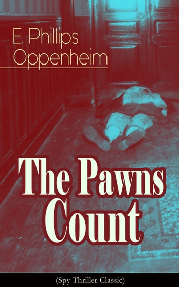 The Pawns Count (Spy Thriller Classic) ebook by E. Phillips Oppenheim