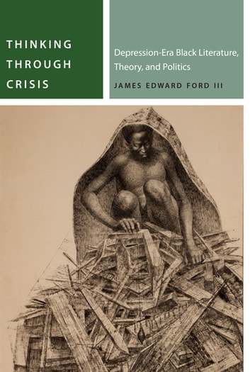 Thinking Through Crisis - Depression-Era Black Literature, Theory, and Politics ebook by James Edward Ford III