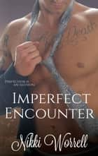 Imperfect Encounter ebook by Nikki Worrell