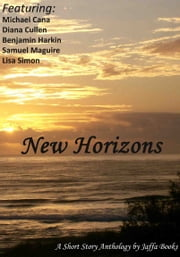 New Horizons - A short story anthology by Jaffa Books ebook by Michael Cana,Benjamin Harkin,Samuel Maguire