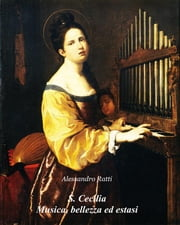 S. Cecilia Musica, bellezza ed estasi ebook by Alessandro Ratti