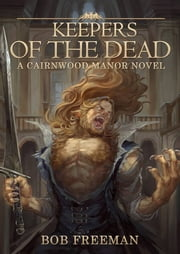 Keepers of the Dead ebook by Bob Freeman