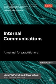 Internal Communications - A Manual for Practitioners ebook by Liam FitzPatrick,Klavs Valskov