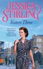 Sisters Three ebook by Jessica Stirling