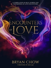 Encounters of Love - A compilation of real stories and testimonies of love encounters ebook by Bryan Chow