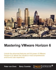 Mastering VMware Horizon 6 ebook by Peter von Oven,Barry Coombs