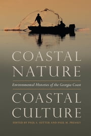 Coastal Nature, Coastal Culture - Environmental Histories of the Georgia Coast ebook by Paul Sutter, Paul Pressly, William Boyd,...