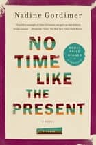 No Time Like the Present - A Novel ebook by Nadine Gordimer