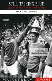 Still Talking Blue - A Collection of Candid Interviews with Everton Heroes ebook by Becky Tallentire